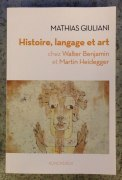 Histoire, langage et art chez Walter Benjamin et Martin Heidegger, de Mathias Giuliani, éditions Klincksieck